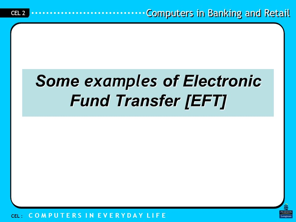 Some examples of Electronic Fund Transfer [EFT]